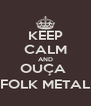 KEEP CALM AND OUÇA  FOLK METAL - Personalised Poster A4 size