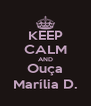 KEEP CALM AND Ouça Marília D. - Personalised Poster A4 size