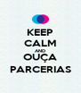 KEEP CALM AND OUÇA PARCERIAS - Personalised Poster A4 size