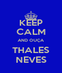 KEEP CALM AND OUÇA THALES NEVES - Personalised Poster A4 size