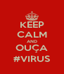 KEEP CALM AND OUÇA #VIRUS - Personalised Poster A4 size