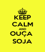 KEEP CALM AND OUÇA  SOJA - Personalised Poster A4 size