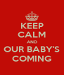 KEEP CALM AND OUR BABY'S COMING - Personalised Poster A4 size