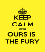 KEEP CALM AND OURS IS  THE FURY - Personalised Poster A4 size