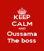 KEEP CALM AND Oussama The boss - Personalised Poster A4 size