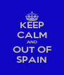 KEEP CALM AND OUT OF SPAIN - Personalised Poster A4 size