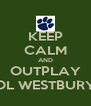 KEEP CALM AND OUTPLAY OL WESTBURY - Personalised Poster A4 size