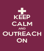 KEEP CALM AND OUTREACH ON - Personalised Poster A4 size