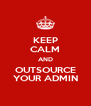 KEEP CALM AND OUTSOURCE YOUR ADMIN - Personalised Poster A4 size