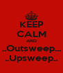 KEEP CALM AND ..Outsweep... ..Upsweep.. - Personalised Poster A4 size