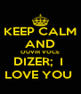 KEEP CALM AND OUVIR VOCE DIZER;  I  LOVE YOU  - Personalised Poster A4 size