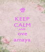 KEEP CALM AND ove amaya - Personalised Poster A4 size
