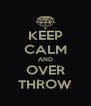 KEEP CALM AND OVER THROW - Personalised Poster A4 size