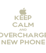 KEEP CALM AND OVERCHARGE NEW PHONE - Personalised Poster A4 size