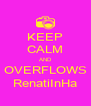 KEEP CALM AND OVERFLOWS RenatiInHa - Personalised Poster A4 size