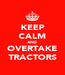 KEEP CALM AND OVERTAKE TRACTORS - Personalised Poster A4 size