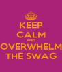 KEEP CALM AND OVERWHELM THE SWAG - Personalised Poster A4 size