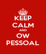 KEEP CALM AND OW PESSOAL - Personalised Poster A4 size