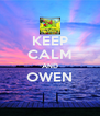 KEEP CALM AND OWEN  - Personalised Poster A4 size