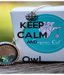 KEEP CALM AND   Owl  - Personalised Poster A4 size