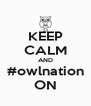 KEEP CALM AND #owlnation ON - Personalised Poster A4 size