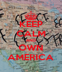 KEEP CALM AND OWN AMERICA - Personalised Poster A4 size