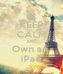 KEEP CALM AND Own an  iPad - Personalised Poster A4 size