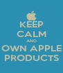 KEEP CALM AND OWN APPLE PRODUCTS - Personalised Poster A4 size