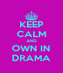 KEEP CALM AND OWN IN DRAMA - Personalised Poster A4 size