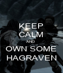 KEEP CALM AND  OWN SOME HAGRAVEN - Personalised Poster A4 size