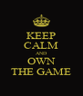 KEEP CALM AND OWN THE GAME - Personalised Poster A4 size