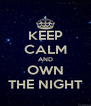 KEEP CALM AND OWN THE NIGHT - Personalised Poster A4 size