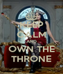 KEEP CALM AND OWN THE THRONE - Personalised Poster A4 size