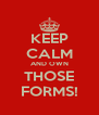 KEEP CALM AND OWN THOSE FORMS! - Personalised Poster A4 size