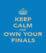 KEEP CALM AND OWN YOUR FINALS - Personalised Poster A4 size