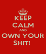 KEEP CALM AND OWN YOUR SHIT!  - Personalised Poster A4 size