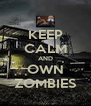 KEEP CALM AND OWN ZOMBIES - Personalised Poster A4 size