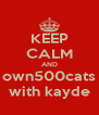 KEEP CALM AND own500cats with kayde - Personalised Poster A4 size
