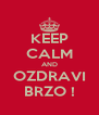 KEEP CALM AND OZDRAVI BRZO ! - Personalised Poster A4 size