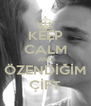 KEEP CALM AND ÖZENDİĞİM ÇİFT - Personalised Poster A4 size