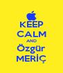 KEEP CALM AND Özgür MERİÇ - Personalised Poster A4 size
