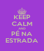 KEEP CALM AND PÉ NA ESTRADA - Personalised Poster A4 size