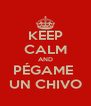KEEP CALM AND PÉGAME  UN CHIVO - Personalised Poster A4 size