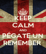KEEP CALM AND PÉGATE UN REMEMBER  - Personalised Poster A4 size
