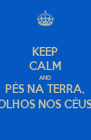 KEEP CALM AND PÉS NA TERRA, OLHOS NOS CÉUS - Personalised Poster A4 size