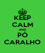 KEEP CALM AND PÓ CARALHO - Personalised Poster A4 size