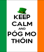 KEEP CALM AND PÓG MO THÓIN - Personalised Poster A4 size