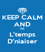 KEEP CALM AND Pô L'temps D'niaiser - Personalised Poster A4 size