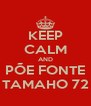 KEEP CALM AND PÕE FONTE TAMAHO 72 - Personalised Poster A4 size