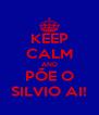 KEEP CALM AND PÕE O SILVIO AI! - Personalised Poster A4 size